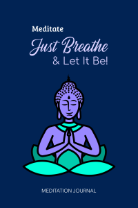 mEDITATE jUST bREATHE