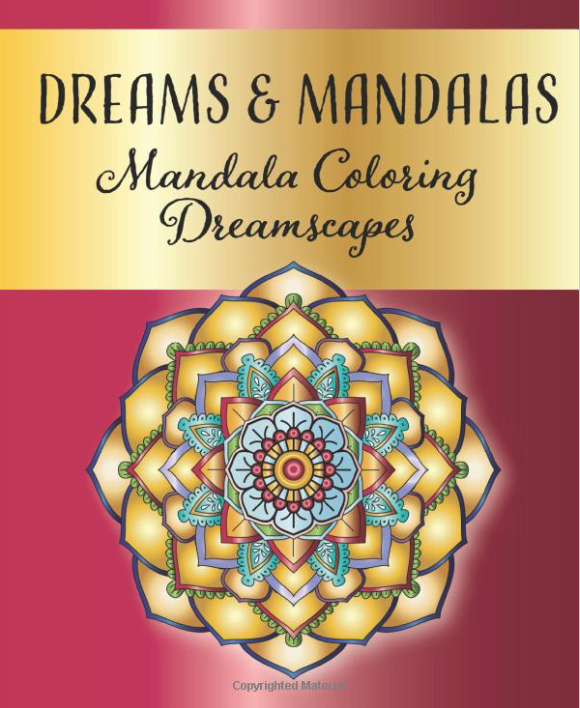 Dreams And Mandalas - Mandala Coloring Dreamscapes: Stress Relieving Mandala And Floral Garden Designs For Adults Meditative Relaxation And Mindfulness Cover