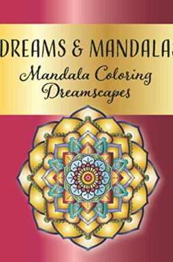 Dreams and Mandalas - Mandala Coloring Dreamscapes: Stress Relieving Mandala And Floral Garden Designs for Adults Meditative Relaxation And Mindfulness