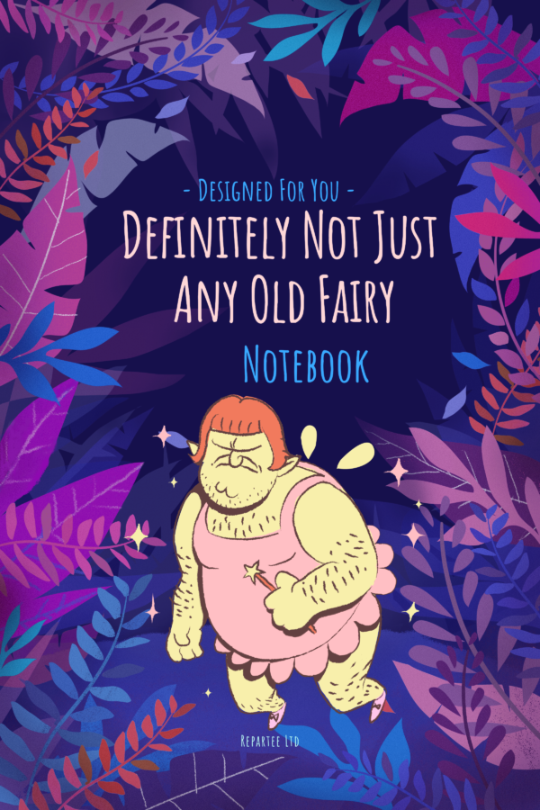 Definitely Not Just Any Old Fairy: Not Just A Notebook - Designer Notebooks And Journals Made For You