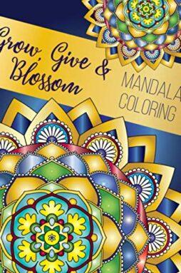 Grow Give Blossom - Mandala Coloring Books