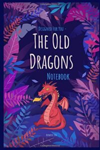 The Old Dragons Notebook: Definitely Not Just A Notebook - Designer Notebooks And Journals Made Just For You