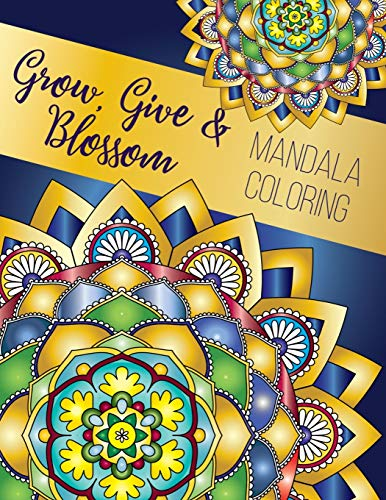 Grow Give And Blossom Mandala Coloring Book Stress Relieving Mandala And