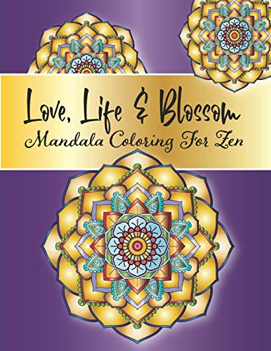 Love Life And Blossom Mandala Coloring For Zen Stress Relieving Mandala