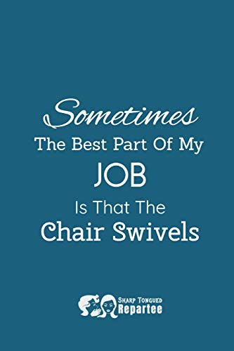 Sometimes The Best Part Of My Job Is That The Chair Swivels A Humorous